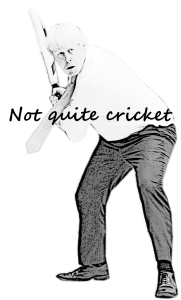 Not quite cricket