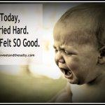 Today, I Cried Hard. And it Felt SO Good.