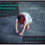 Special Needs Parenting Is Hard, and Its Ok to Say So