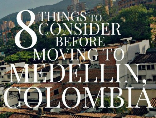 8 Things to Consider Before Moving to Medellin, Colombia | The Mochilera Diaries
