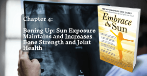 Embrace The Sun - CHAPTER 4: Boning Up: Sun Exposure Maintains and Increases Bone Strenght and Joint Health.
