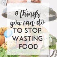 8 Things You Can Do To Stop Wasting Food