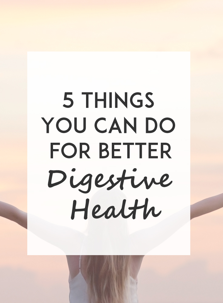 Some simple changes can help improve digestive health - here are five things you can do today to start feeling amazing.