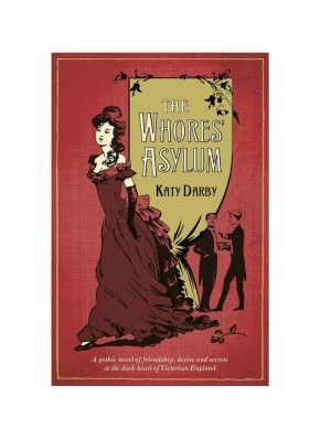 The Whore's Asylum by Katy Darby
