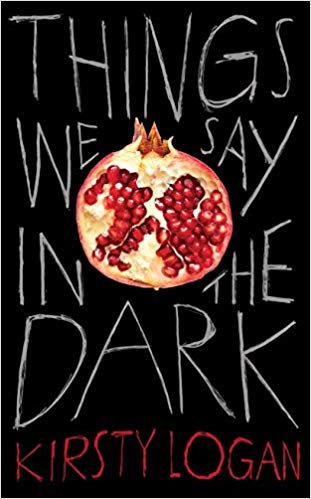 Things we say in the dark by Kirsty Logan - 3 October