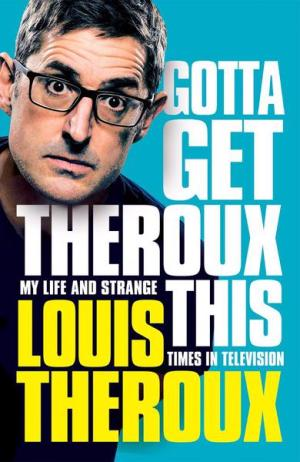 Gotta Get Theroux This by Louis Theroux