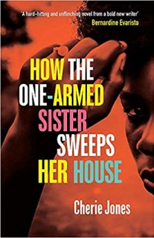 The book cover of How the One-Armed Sister Sweeps Her House by Cherie Jones