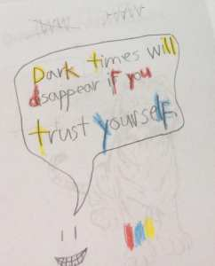 """a child's drawing of a smiley, with a speech bubble """"Dark times will disappear if you trust yourself."""""""