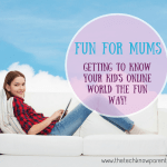 Fun for Mums – Getting to know your kids' online world!