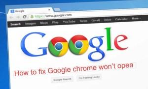 Google chrome won't open