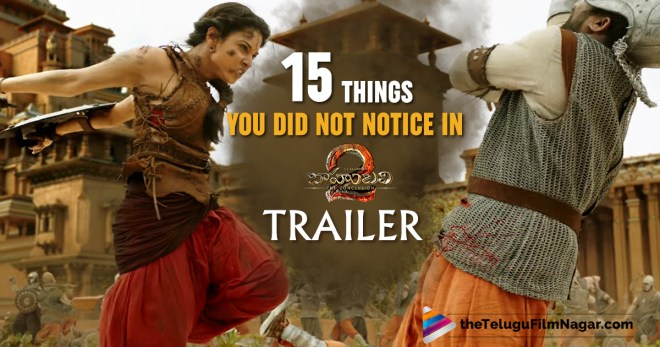 15 things you did not notice in Baahubali2 trailer