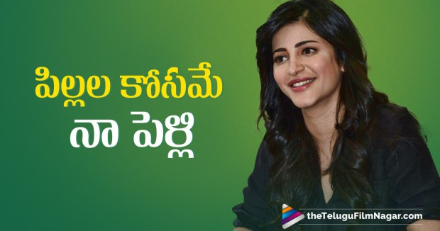 Shruti Haasan's Bold Comments On Marriage