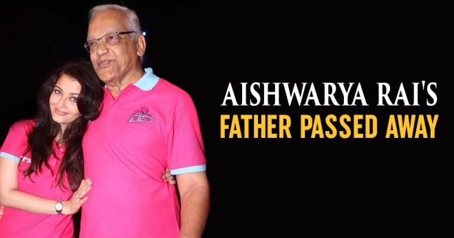 Aishwarya Rai Father,Krishnaraj Rai Is No More,Telugu Filmnagar,Telugu Movie Updates 2017,Aishwarya Rai Father Krishnaraj Rai,Aishwarya Rai Family