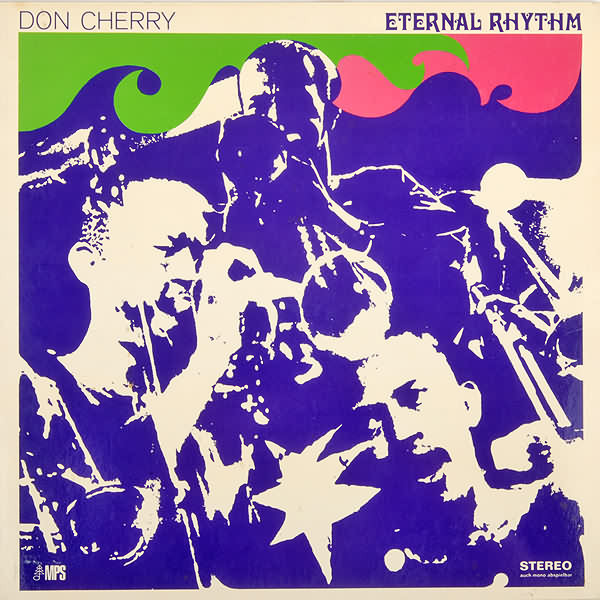 Don Cherry - Eternal Rhythm (MPS,1969)