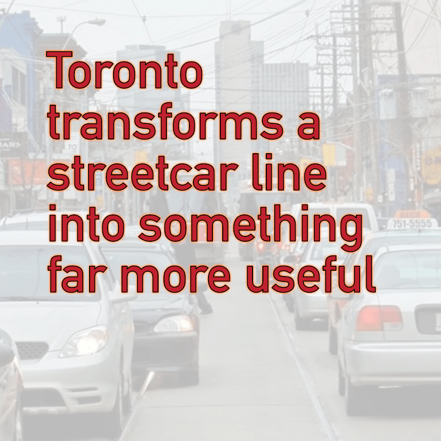Toronto transforms a streetcar line into something far more useful