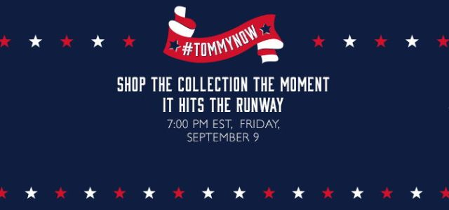 Fashion Trends: Tommy Hilfiger anunță #TOMMYNOW