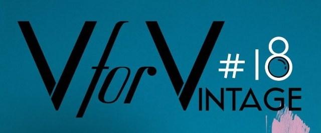 V for VINTAGE #18, libertatea de a alege ce e mai bun pentru tine