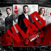 PRO TV lansează VLAD, un nou serial care va rula din 25 februarie