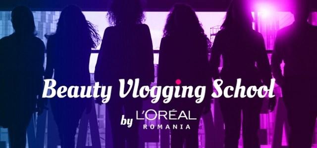 L'Oréal Romania da startul inscrierilor la SCOALA DE BEAUTY VLOGGING 2019