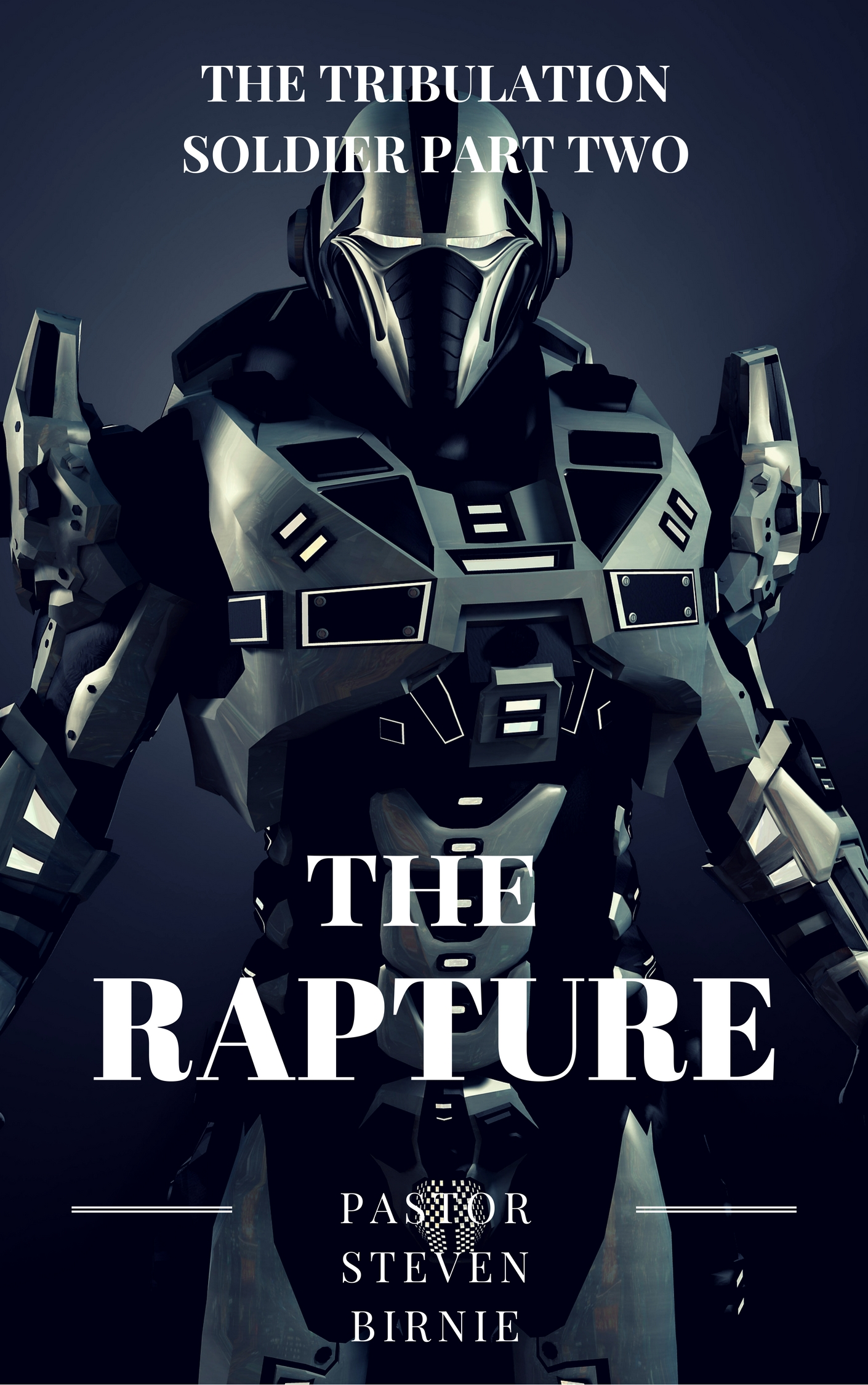 The Tribulation Soldier Part Two The Rapture