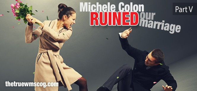 Michele Colon Ruined Our Marriage Pt. 5