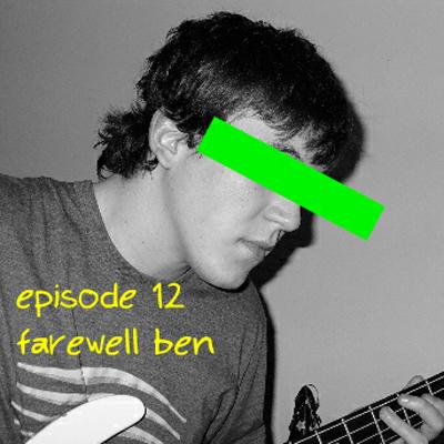Episode 12 - Farewell Ben