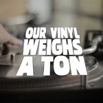 Must Watch: Our Vinyl Weighs A Ton