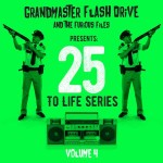 Recommended Mix-Tape: Grandmaster Flash Drive – 25 To Life Series: Volume 4 (Best Of/Past & Present)
