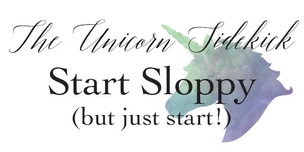 Tuesday Tip :: Start Sloppy