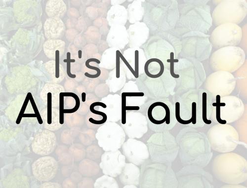 It's not AIP fault autoimmune protocol disease