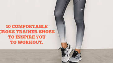 10 Comfortable Cross Trainer Shoes To Inspire You To Workout.