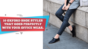 10 Oxford Shoe Styles That Goes Perfectly With Your Office Wear