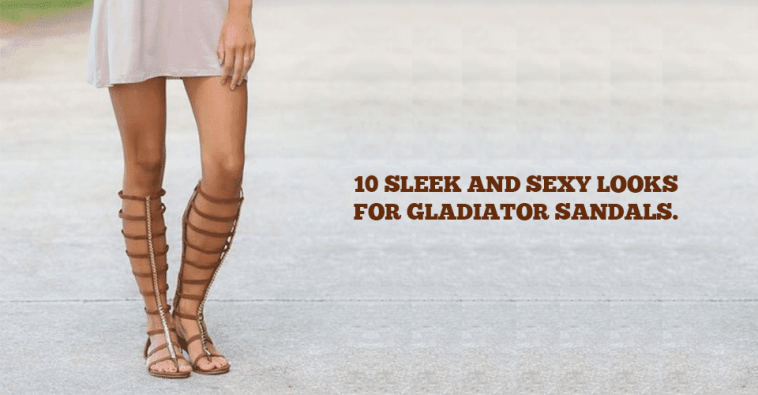 10 Sleek And Sexy Looks For Gladiator Sandals