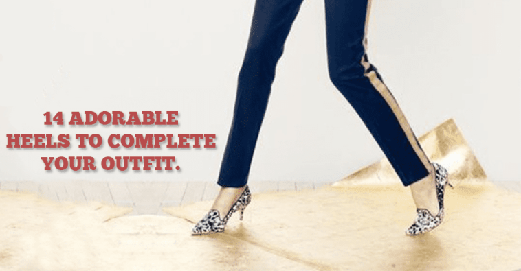 14 Adorable Heels To Complete Your Outfit
