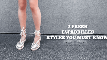 3 Fresh Espadrilles Styles You Must Know