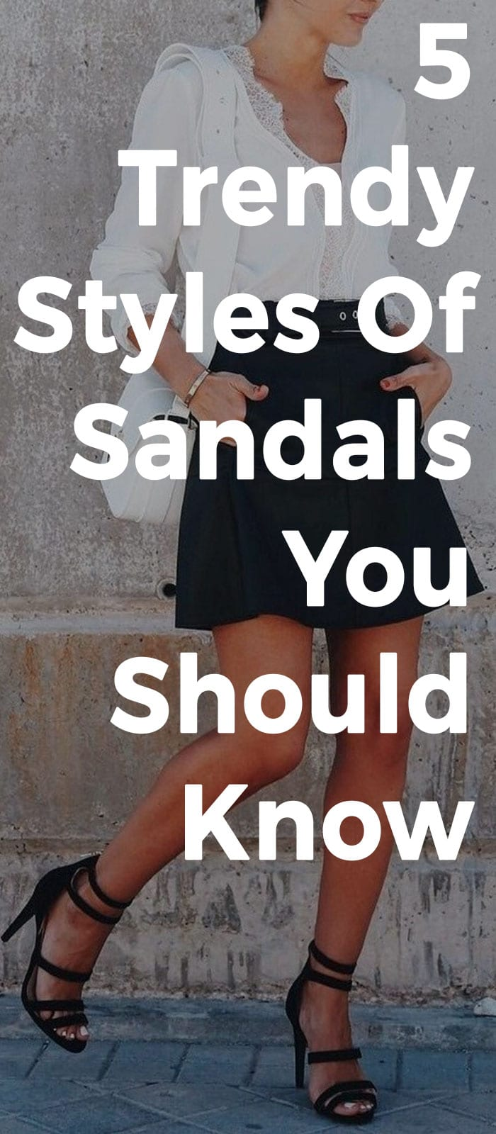 5 Trendy Styles Of Sandals You Should Know.