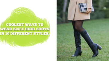 Coolest Ways To Wear Knee High Boots In 10 Different Styles