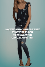 10 Cute And Comfortable Flat Flip Flops To Wear With Casual Outfits