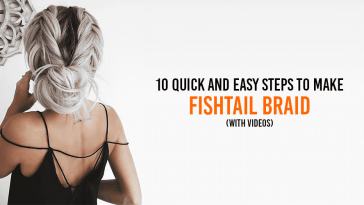10 Quick And Easy Steps To Make Fishtail Braid (With Videos)