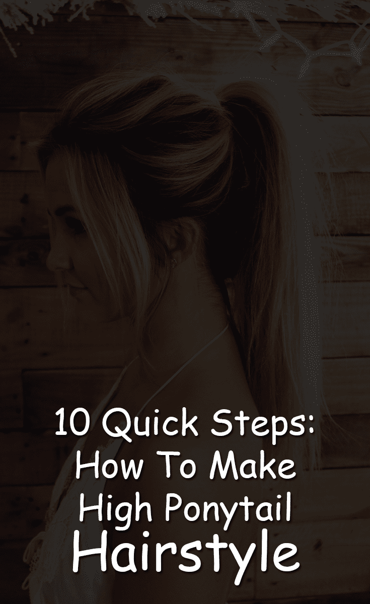 10 Quick Steps How To Make High Ponytail Hairstyle