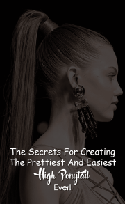 The Secrets For Creating The Prettiest And Easiest High Ponytail Ever.