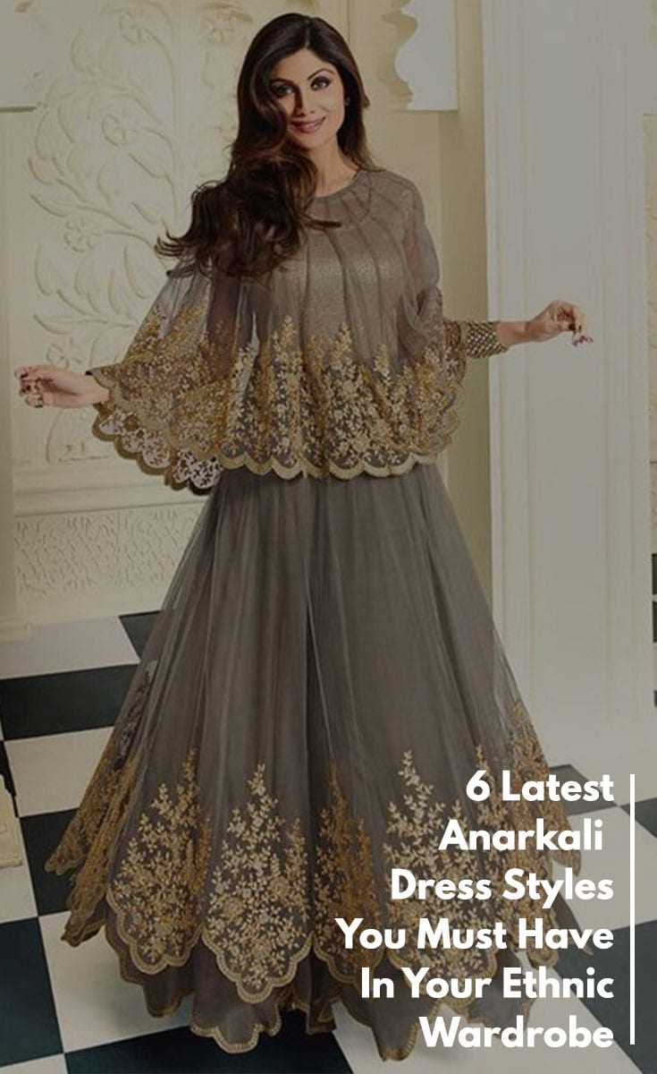 6 Latest Anarkali Dress Styles You Must Have In Your Ethnic Wardrobe