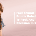 Four Strand Braids Hairstyle To Rock Any Occasion In Style