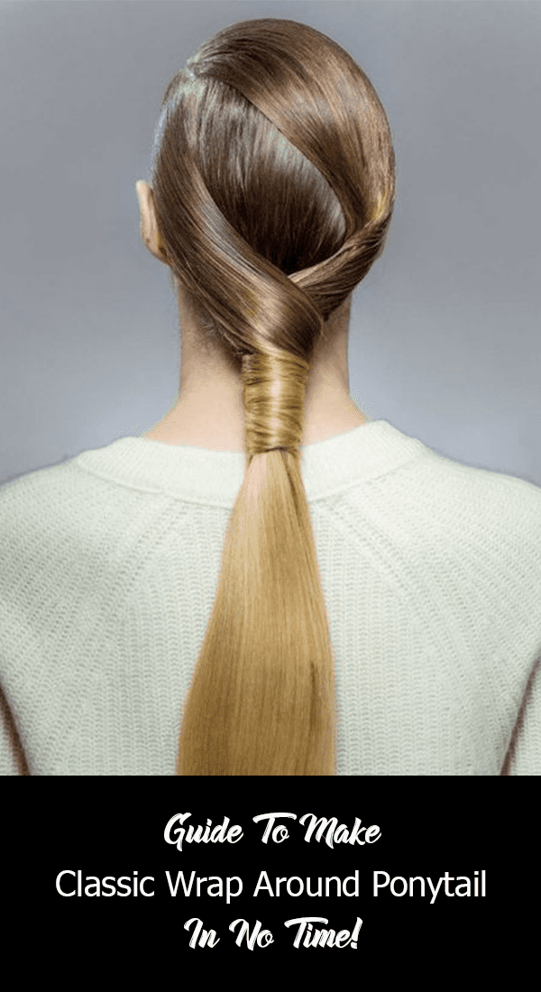 Guide To Make Classic Wrap Around Ponytail In No Time!