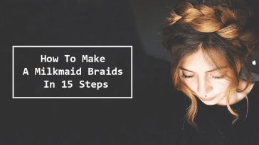 How To Make A Milkmaid Braids In 15 Steps