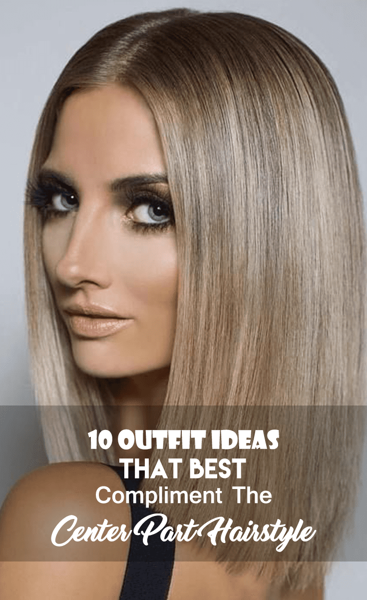 10 Outfit Ideas That Best Compliment The Center Part Hairstyle