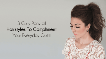 3 Curly Ponytail Hairstyles To Compliment Your Everyday Outfit