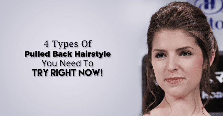 4 Types Of Pulled Back Hairstyle You Need To Try Right Now!