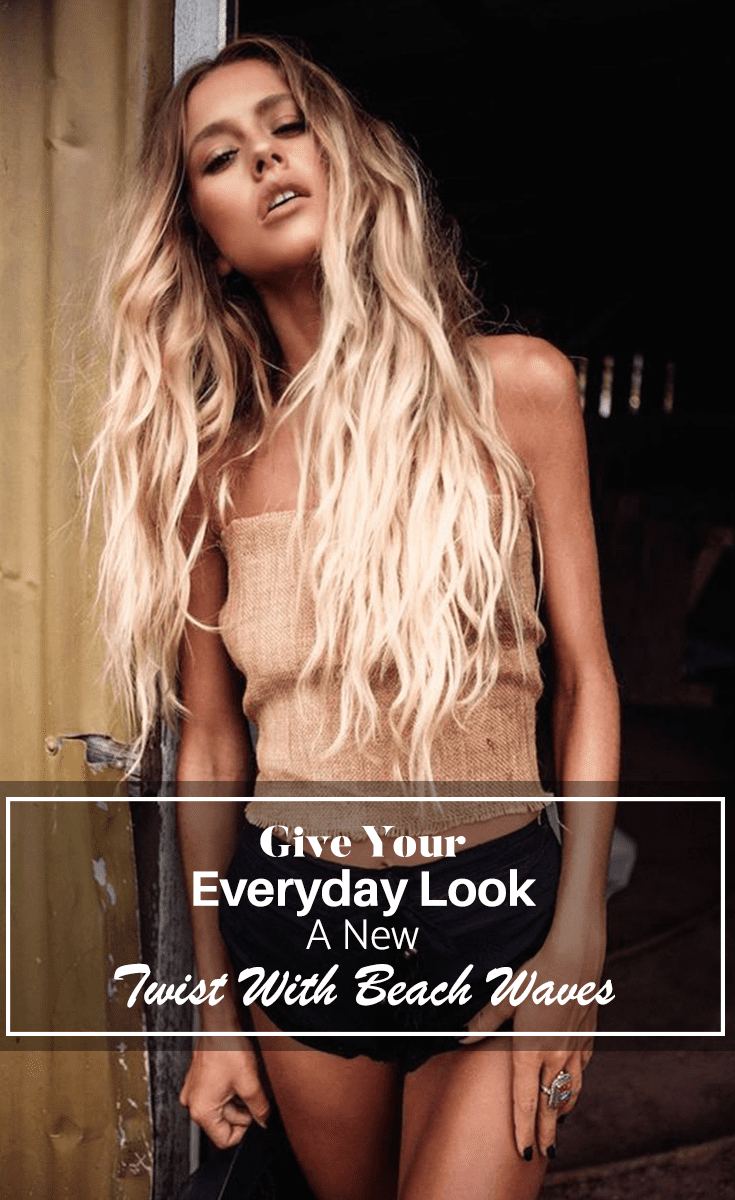 Give Your Everyday Look A New Twist With Beach Waves
