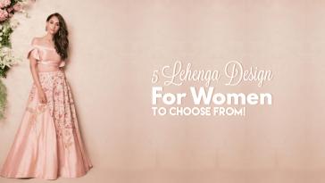 Lehenga Design - 5 Lehenga Design For Women To Choose From!